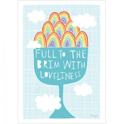 Full to the brim with lovliness Print by Freya