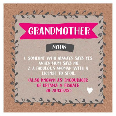 Grandmother- noun - says yes when mum says no