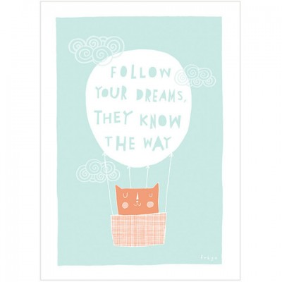 follow your dreams they know the way Print by Freya