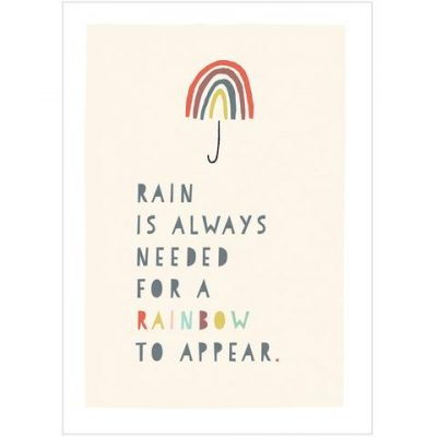 Rain is always needed for a Rainbow to Appear, beautiful print by Freya Illustration
