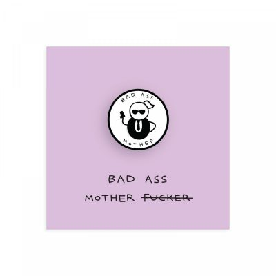 Bad Ass Mother Pin