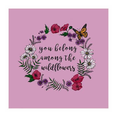 you belong amongst the wild flowers