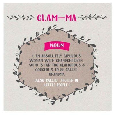 Gla-ma - Noun - far to glamorous to ge called grandma