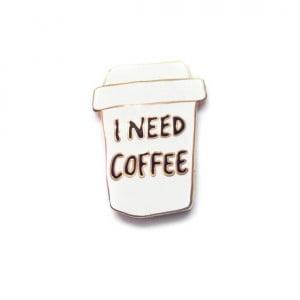 I Need Coffee Pin