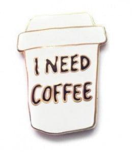 I-Need-Coffee-Pin0