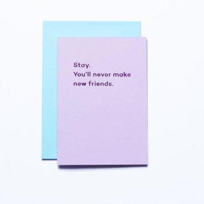 Mean-Mail-Stay_-You'll-never-make-new-friends-card