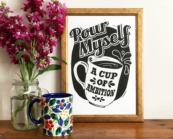 pour myself a cup of ambition by Woah There Pickle