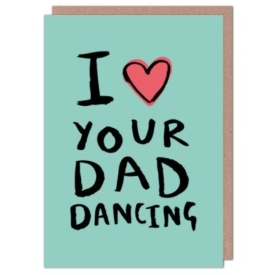 i heart your dad dancing card by dork features