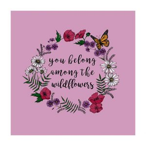 you belong amongst the wild flowers